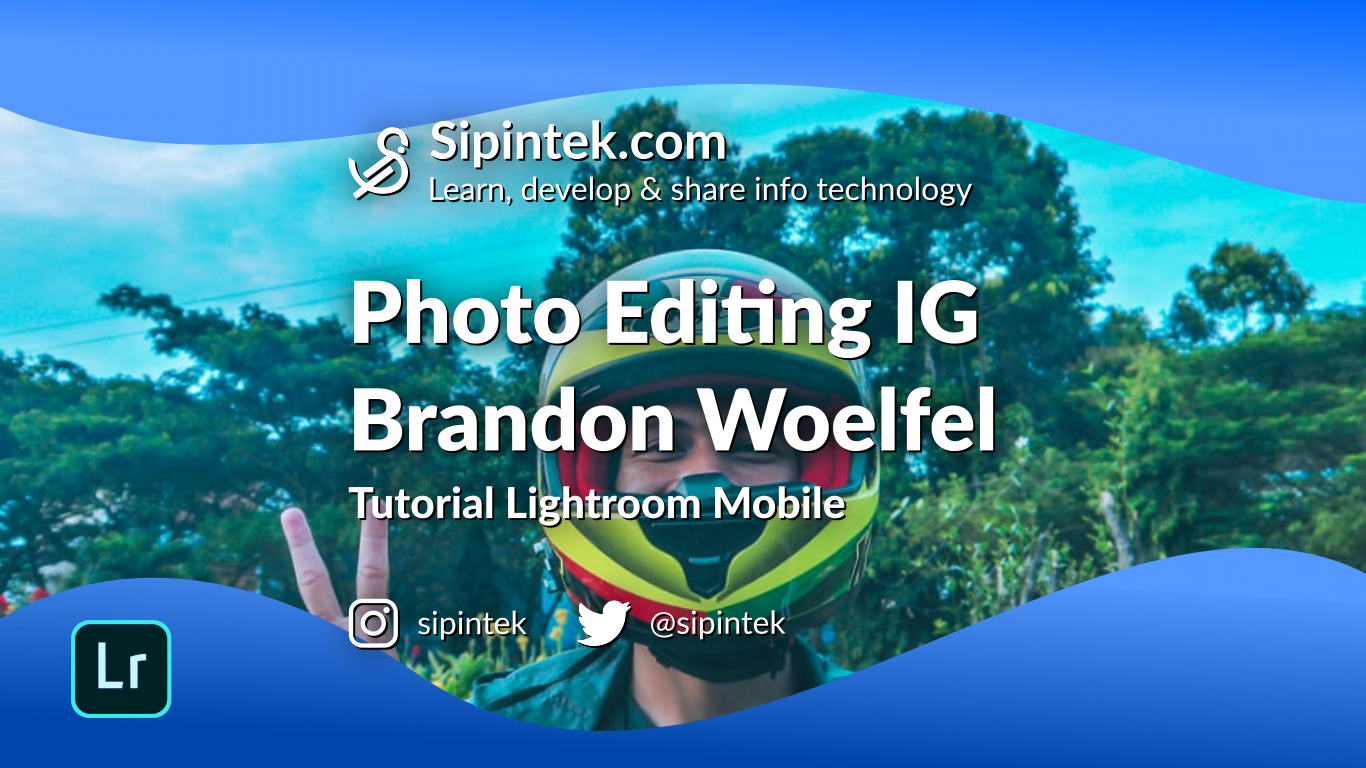 Gambar Edit Foto ala Selebgram Brandon Woelfel Lightroom Mobile
