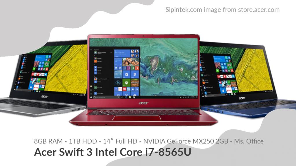 Gambar Tampilan Acer Swift 3 Intel Core i7-8565U 11 Jutaan (Direkomendasi)